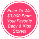 Enter to win $3,000 from your favorite babies and kids stores!